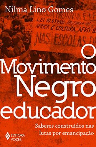 O Movimento Negro Educador. Saberes Construídos nas Lutas por Emancipação