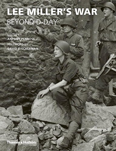 Lee Miller's War: Beyond D-Day by Anthony Penrose (2014-09-01)