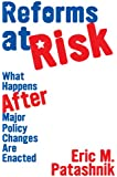 Reforms at Risk: What Happens After Major Policy Changes Are Enacted (Princeton Studies in American Politics: Historical, International, and Comparative Perspectives)