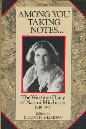 Among You Taking Notes: The Wartime Diary of Naomi Mitchison, 1939-1945 (Wartime Note)