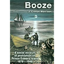 Booze: A Social Account of Prohibition on Prince Edward Island, 1878-1948