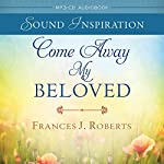 Come Away My Beloved: Devotional Audio | Frances J. Roberts