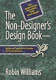 The Non-Designer's Design Book: Design and Typographic Principles for the Visual Novice [NON DESIGNERS DESIGN BK 3/E]