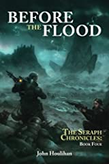 Before the Flood (The Seraph Chronicles) (Volume 4) Paperback
