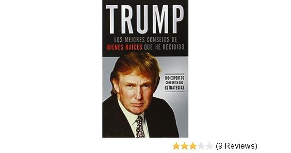 Trump: Los mejores consejos de bienes raíces que he recibido: 100 Expertos comparten sus estrategias (Spanish Edition): Donald J. Trump: 9780881130027: ...