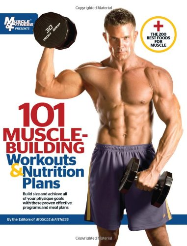 101 Muscle-Building Workouts & Nutrition Plans (101 Workouts) (Best Workout Routine To Build Muscle)