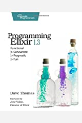 Programming Elixir 1.3: Functional |> Concurrent |> Pragmatic |> Fun Paperback