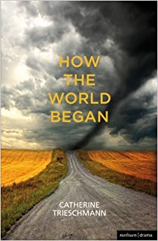 Book How the World Began (Modern Plays) by Catherine Trieschmann (2011-11-15)