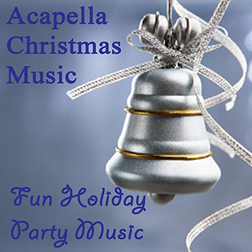 Acapella Christmas Music: Fun Holiday Party Music