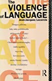 Violence of Language, Jean-Jacques Lecercle, 0415034310