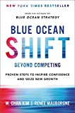 Blue Ocean Shift Beyond Competing: Proven Steps to Inspire Confidence and Seize New Growth