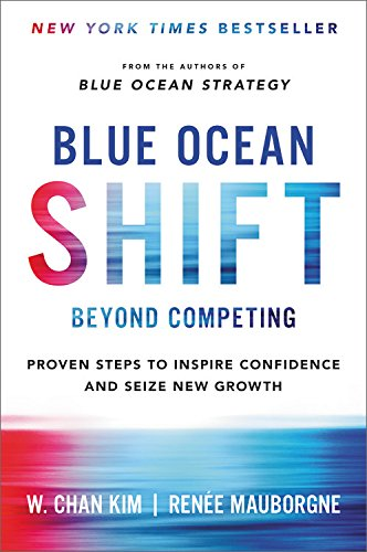 Blue Ocean Shift: Beyond Competing - Proven Steps to Inspire Confidence and Seize New Growth cover