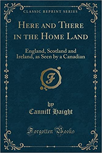 Book Here and There in the Home Land: England, Scotland and Ireland, as Seen by a Canadian (Classic Reprint)