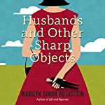 Husbands and Other Sharp Objects: A Novel | Marilyn Simon Rothstein