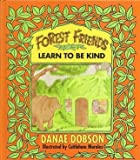 Forest Friends Learn to Be Kind, Danae Dobson, 0849910161