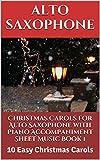 Christmas Carols For Alto Saxophone With Piano Accompaniment Sheet Music Book 1: 10 Easy Christmas Carols Sheet Music For Beginners