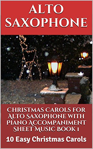 (Christmas Carols For Alto Saxophone With Piano Accompaniment Sheet Music Book 1: 10 Easy Christmas Carols Sheet Music For Beginners)
