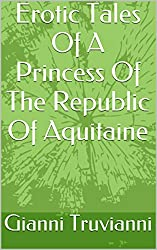 Erotic Tales Of A Princess Of The Republic Of Aquitaine (Stories Of Sensual Romance Book 6) (English Edition)