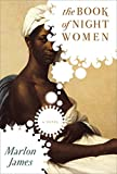 Book cover from The Book of Night Women by Marlon James