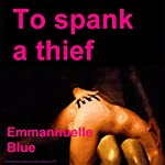 To Spank a Thief | Emmannuelle Blue