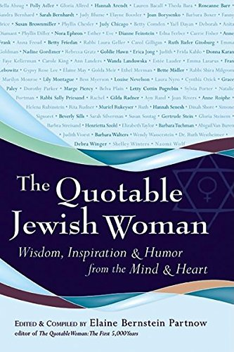 The Quotable Jewish Woman: Wisdom, Inspiration and Humor from the Mind and Heart pdf epub