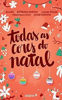 Todas as cores do Natal por [Martins, Vitor, ., Alliah, Morais, Bárbara, Rocha, Lucas, Cruz, Mareska]