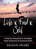 Life Food Self: A step-by-step guide to managing Tietze Syndrome & Costochondritis