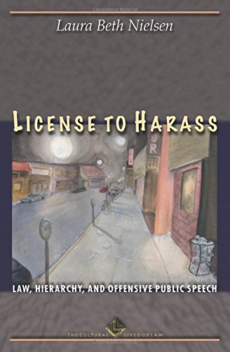 License to Harass: Law, Hierarchy, and Offensive Public Speech (The Cultural Lives of Law)