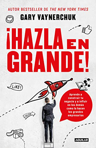 ¡Hazla en grande! / Crushing It!  How Great Entrepreneurs Build Their Business and Influence-and How You Can, Too  [Vaynerchuk, Gary] (Tapa Blanda)
