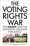 img - for The Voting Rights War: The NAACP and the Ongoing Struggle for Justice book / textbook / text book