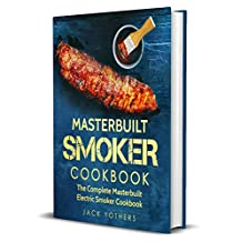 Masterbuilt Smoker Cookbook: The Complete Masterbuilt Electric Smoker Cookbook: Easy and Delicious Masterbuilt Electric Smoker Recipes for Your Family