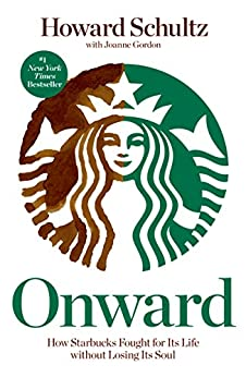Onward: How Starbucks Fought for Its Life without Losing Its Soul de [Schultz, Howard, Joanne Gordon]