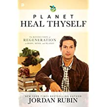 Planet Heal Thyself: The Revolution of Regeneration in Body, Mind, and Planet