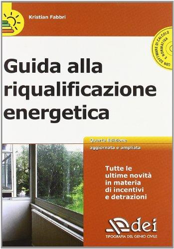Guida alla riqualificazione energetica. Con CD-ROM Kristian Fabbri