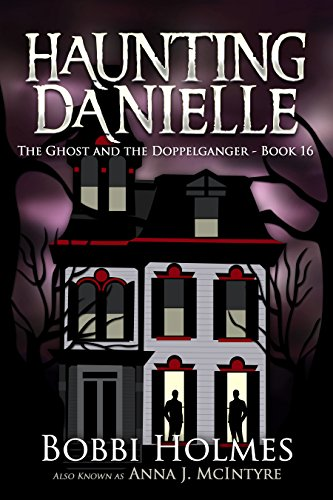 The Ghost and the Doppelganger (Haunting Danielle Book 16) by [McIntyre, Anna J, Holmes, Bobbi]