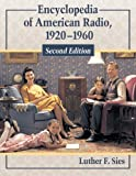 Encyclopedia of American Radio, 1920-1960, 2d Ed, Luther F. Sies, 0786495634