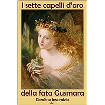I sette capelli d'oro della fata Gusmara (Italian Edition)