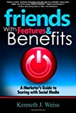 Friends with Features and Benefits, Kenneth J. Weiss, 0615822584