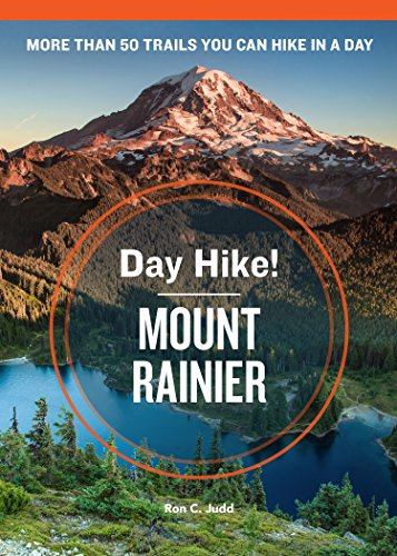 Day Hike! Mount Rainier, 3rd Edition: More Than 50 Trails You Can Hike in a Day (Park National Glacier Bears)