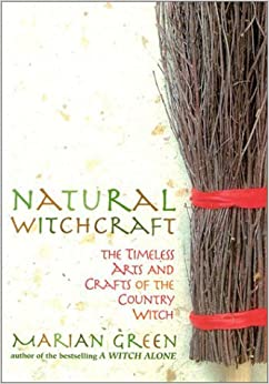Book Natural Witchcraft: The Timeless Arts and Crafts of the Country Witch by Marian Green (2002-02-25)