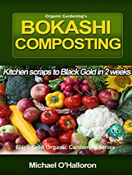 Organic Gardening's Bokashi Composting (Black Gold Organic Gardening) (English Edition)