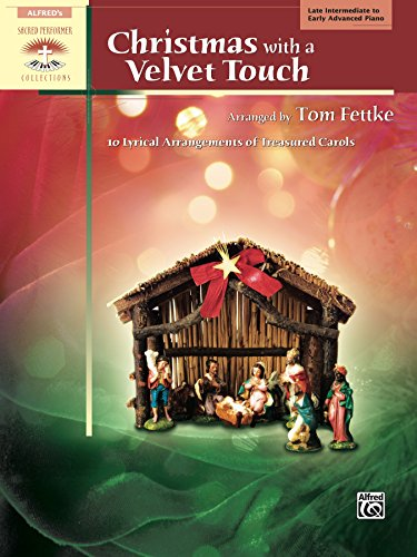 10 Carol Arrangements (Christmas with a Velvet Touch: 10 Lyrical Arrangements of Treasured Carols for Late Intermediate to Early Advanced Piano (Sacred Performer Collections))