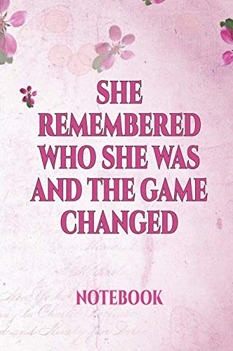 She Remembered Who She Was And The Game Changed Notebook: | International Women's Day Notebook Journal for Girls Mom's and Daughters. | Perfect for ... writing, travel journal or dream journal