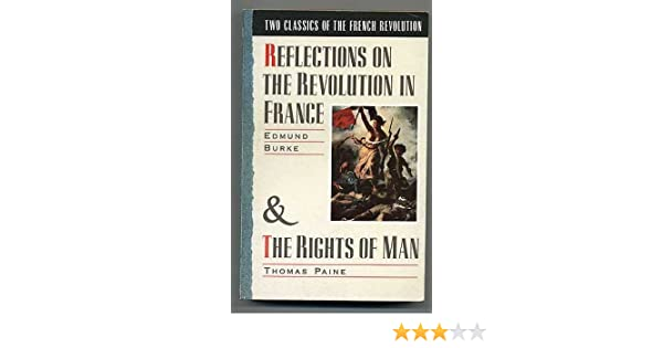 Two Classics Of The French Revolution Reflections On The Revolution