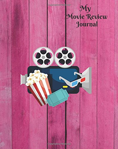 My Movie Review Journal: Write Review And Keep A Record Of All The Movies You Have Watched, A Perfect Book Gift For Movie Lovers, Film Log, Movie ... 8