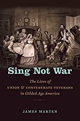 Sing Not War: The Lives of Union and Confederate Veterans in Gilded Age America (Civil War America)