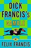 Dick Francis's Gamble, Felix Francis, 0399157476