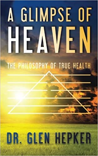 A Glimpse of Heaven: The Philosophy of True Health