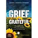 Grief to Grateful: Restoring Life, Love, and Loyalty After Suffering Loss