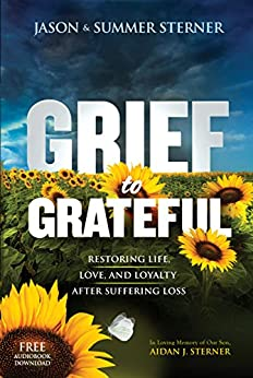 Grief to Grateful: Restoring Life, Love, and Loyalty After Suffering Loss by [Sterner, Jason, Sterner, Summer]
